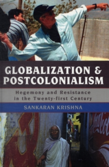 Globalization and Postcolonialism : Hegemony and Resistance in the Twenty-first Century, Paperback / softback Book