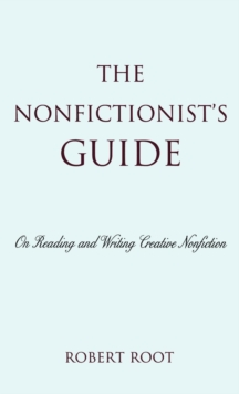 The Nonfictionist's Guide : On Reading and Writing Creative Nonfiction, Hardback Book
