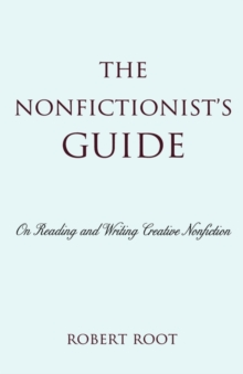 The Nonfictionist's Guide : On Reading and Writing Creative Nonfiction, Paperback / softback Book