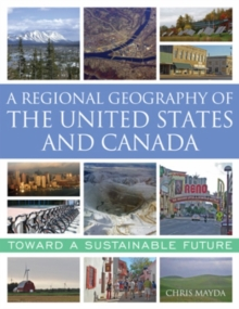 A Regional Geography of the United States and Canada : Toward a Sustainable Future, Hardback Book