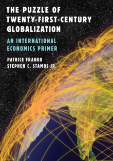 The Puzzle of Twenty-First-Century Globalization : An International Economics Primer, Hardback Book