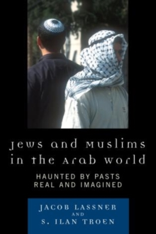Jews and Muslims in the Arab World : Haunted by Pasts Real and Imagined, Paperback / softback Book