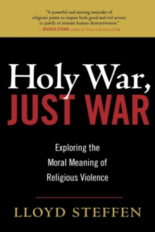 Holy War, Just War : Exploring the Moral Meaning of Religious Violence, Paperback / softback Book