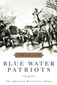 Blue Water Patriots : The American Revolution Afloat, Paperback / softback Book