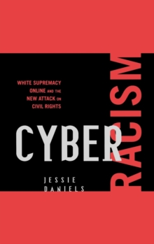Cyber Racism : White Supremacy Online and the New Attack on Civil Rights, Hardback Book