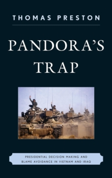 Pandora's Trap : Presidential Decision Making and Blame Avoidance in Vietnam and Iraq, Paperback / softback Book