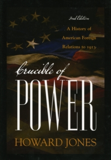 Crucible of Power : A History of American Foreign Relations to 1913, Paperback / softback Book