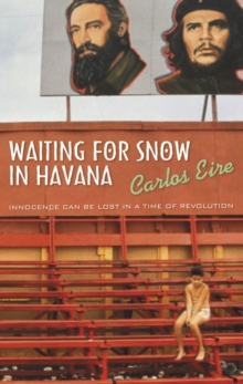 Waiting for Snow in Havana : Confessions of a Cuban Boyhood, Paperback Book