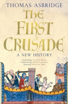 The First Crusade : A New History, Paperback Book