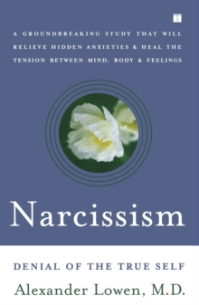 Narcissism : Denial of the True Self, Paperback Book