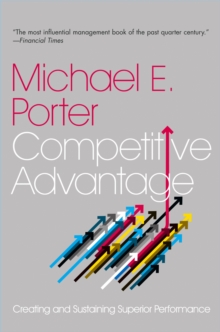 Competitive Advantage : Creating and Sustaining Superior Performance, Paperback / softback Book
