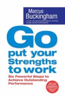 Go Put Your Strengths to Work : Six Powerful Steps to Achieve Outstanding Performance, Paperback / softback Book