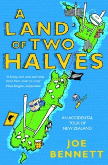 A Land of Two Halves : An Accidental Tour of New Zealand, Paperback Book