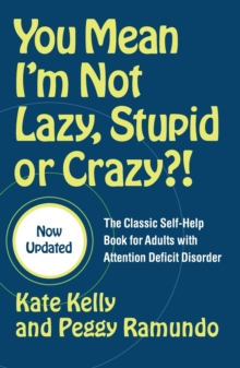 You Mean I'm Not Lazy, Stupid or Crazy?! : The Classic Self-help Book for Adults with Attention Deficit Disorder, Paperback / softback Book