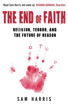 The End of Faith : Religion, Terror, and the Future of Reason, Paperback Book