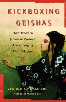 A Kickboxing Geishas : How Modern Japanese Women Are Changing Their Nation, Paperback / softback Book