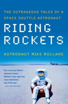 Riding Rockets : The Outrageous Tales of a Space Shuttle Astronaut, Paperback Book