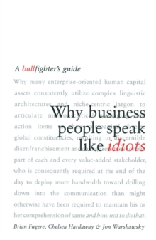 Why Business People Speak Like Idiots : A Bullfighter's Guide, EPUB eBook