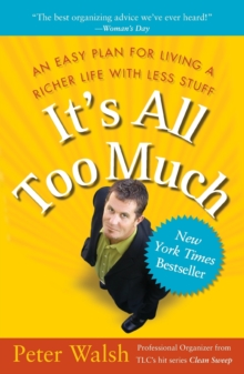 It's all Too Much: An Easy Plan for Living a Richer Life With Less Stuff, Paperback Book