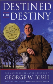 Destined for Destiny : The Unauthorized Autobiography of George W. Bush, Paperback / softback Book