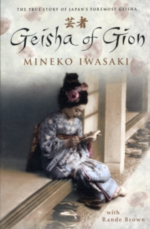 Geisha Of Gion : The True Story Of Japan's Foremost Geisha, Paperback Book