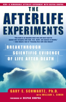 The Afterlife Experiments : Breakthrough Scientific Evidence of Life After Death, Paperback Book