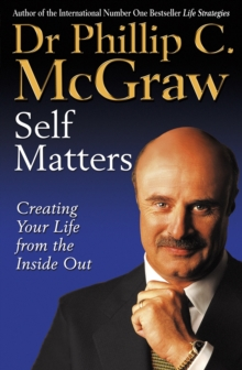 Self Matters : Creating Your Life From The Inside Out, Paperback / softback Book