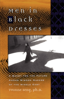 Men in Black Dresses : A Quest for the Future Among Wisdom-Makers of the Middle East, Paperback / softback Book