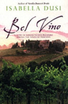 Bel Vino : A Year of Sundrenched Pleasure Among the Vines of Tuscany, Paperback Book