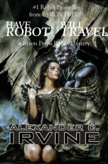 Have Robot, Will Travel : A Byron Press Robot Mystery, Hardback Book
