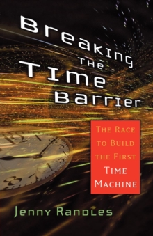 Breaking the Time Barrier : The Race to Build the First Time Machine, Paperback Book