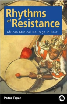 Rhythms of Resistance : African Musical Heritage in Brazil, Paperback / softback Book