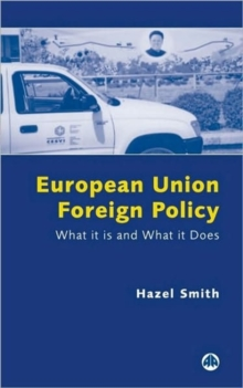 European Union Foreign Policy : What it is and What it Does, Paperback Book