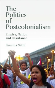 The Politics of Postcolonialism : Empire, Nation and Resistance, Hardback Book