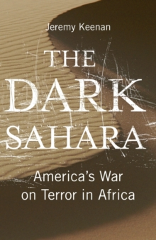 The Dark Sahara : America's War on Terror in Africa, Paperback / softback Book
