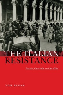 The Italian Resistance : Fascists, Guerrillas and the Allies, Paperback / softback Book