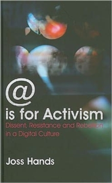 @ is for Activism : Dissent, Resistance and Rebellion in a Digital Culture, Hardback Book