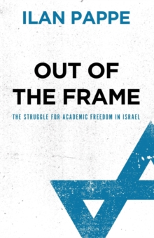 Out of the Frame : The Struggle for Academic Freedom in Israel, Paperback Book