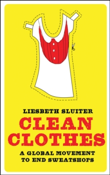 Clean Clothes : A Global Movement to End Sweatshops, Paperback / softback Book