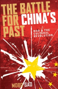 The Battle For China's Past : Mao and the Cultural Revolution, Paperback / softback Book