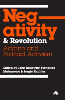 Negativity and Revolution : Adorno and Political Activism, Paperback / softback Book