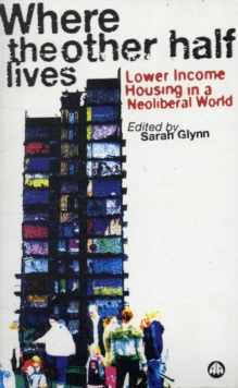 Where the Other Half Lives : Lower Income Housing in a Neoliberal World, Paperback / softback Book