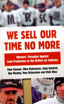 We Sell Our Time No More : Workers' Struggles Against Lean Production in the British Car Industry, Paperback / softback Book