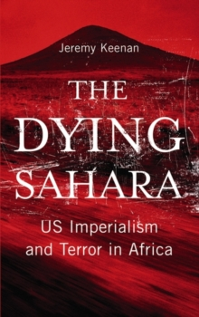 The Dying Sahara : US Imperialism and Terror in Africa, Paperback Book