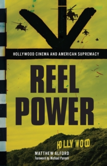 Reel Power : Hollywood Cinema and American Supremacy, Paperback / softback Book