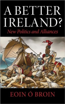 A Better Ireland : Arguments for a New Republic, Paperback / softback Book