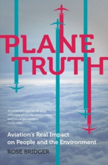 Plane Truth : Aviation's Real Impact on People and the Environment, Hardback Book