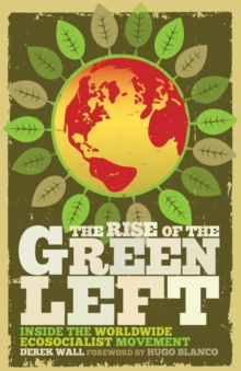 The Rise of the Green Left : Inside the Worldwide Ecosocialist Movement, Paperback Book