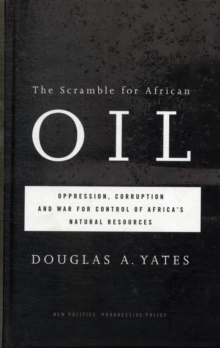 The Scramble for African Oil : Oppression, Corruption and War for Control of Africa's Natural Resources, Hardback Book