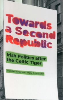Towards a Second Republic : Irish Politics after the Celtic Tiger, Paperback / softback Book